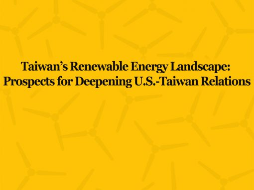 Report: Taiwan's Renewable Energy Landscape – Prospects for Deepening U.S.-Taiwan Relations