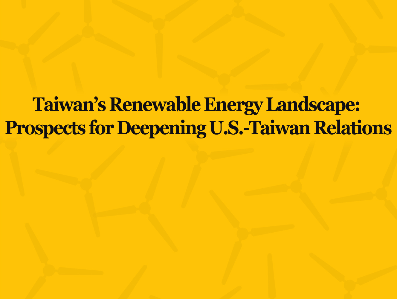 Report: Taiwan Renewable Energy Landscape & Prospects for Deepening U.S.-Taiwan Relations